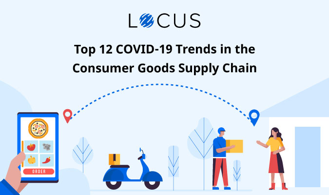 Top 12 COVID-19 Trends in the Consumer Goods Supply Chain