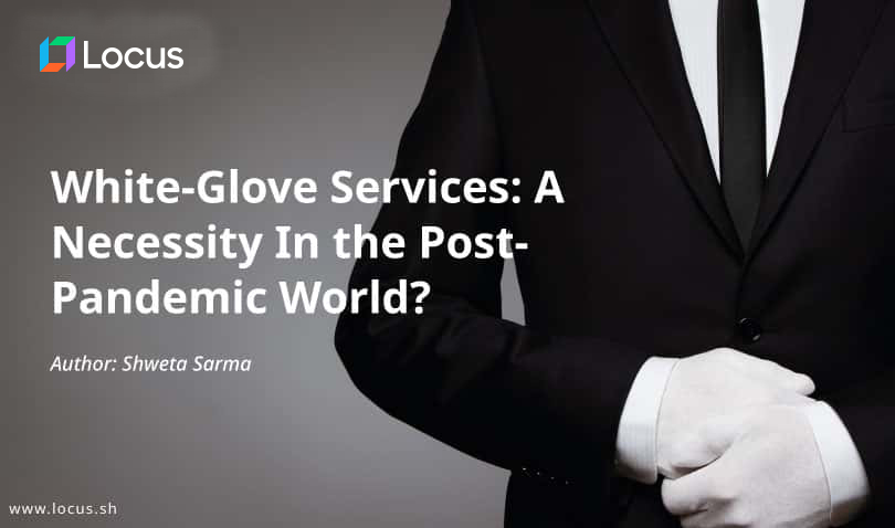 White Glove Services: A Necessity in the Post-Pandemic World?