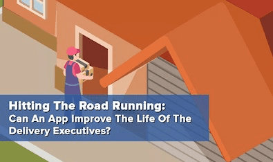 Hitting The Road Running: Can An App Improve The Life Of The Delivery Executives?
