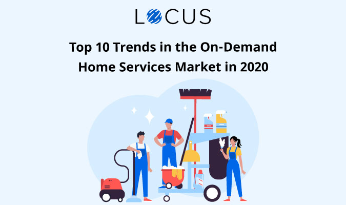 Top 10 Trends in the On-Demand Home Services Market in 2020