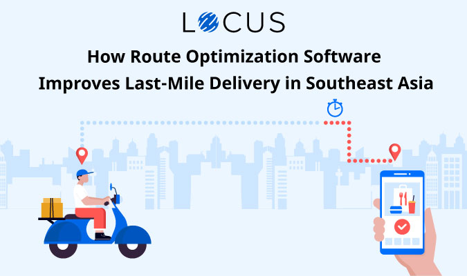 How Route Optimization Software improves last-mile delivery in Southeast Asia